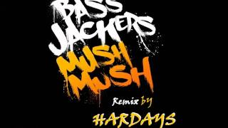 Bassjackers - Mush Mush (HARDAYS REMIX)