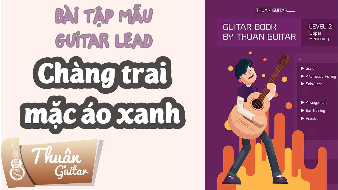 Chàng trai mặc áo xanh – bài tập mẫu Guitar Lead – Thuận Guitar cover