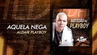 Aldair Playboy - Aquela Nega (Batidão Do Playboy) [Áudio Oficial]