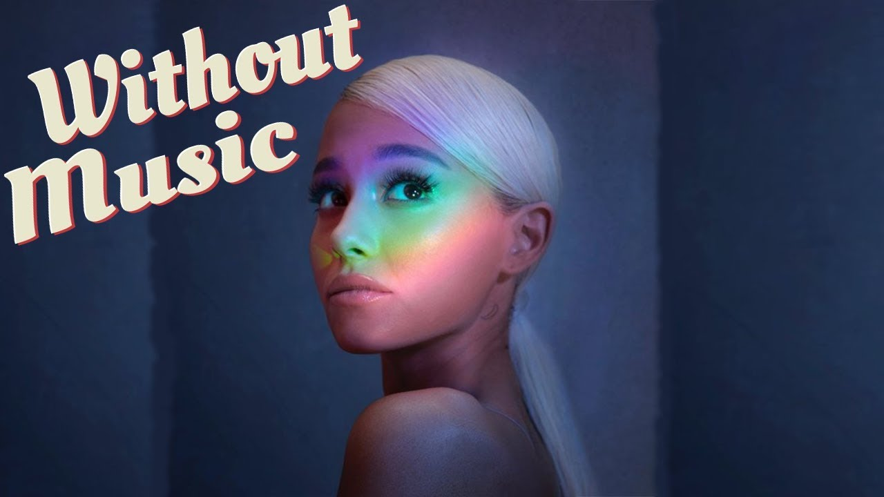 Ariana Grande Without Music No Tears Left To Cry