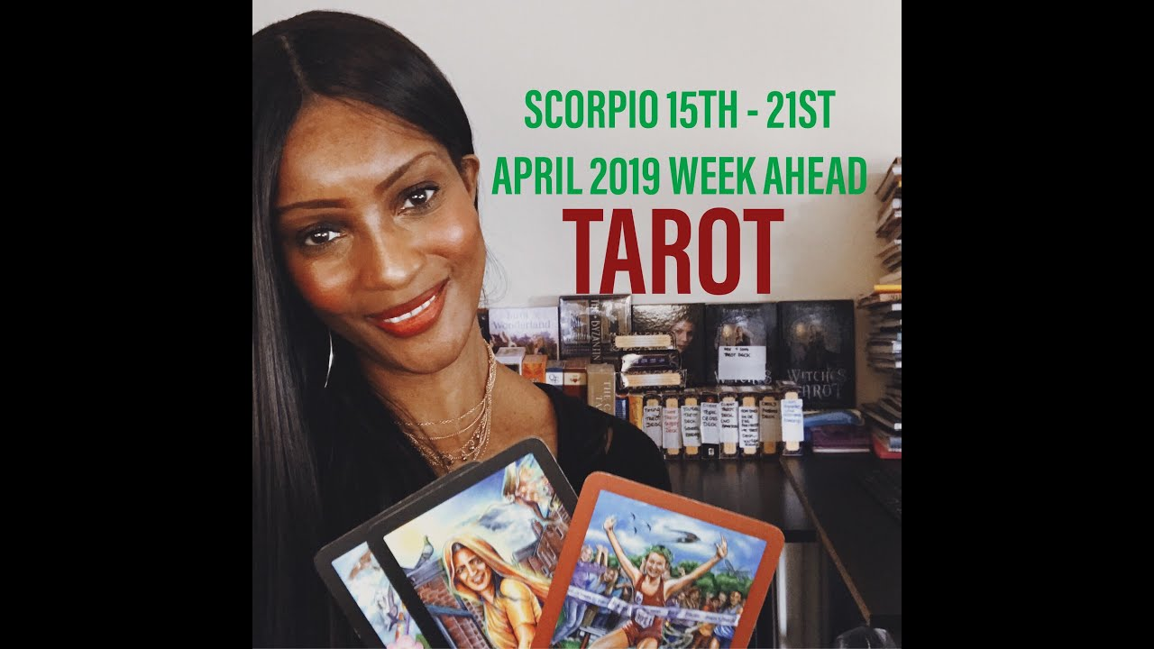 SCORPIO 15TH 21ST APRIL 2019 WEEK AHEAD TAROT -SEE WHAT'S INSTORE OVER THE  NEXT 7 DAYS!