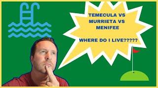 TEMECULA VS MURRIETA VŠ MENIFEE   WHAT IS THE BEST CITY FOR YOU??