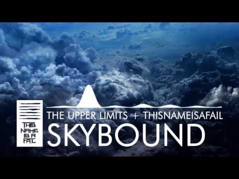 The Upper Limits & ThisNameIsAFail - Skybound (Original Mix)