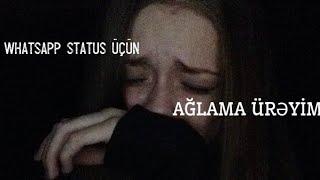Whatsapp Status Ucun Aglama Ureyim 2018