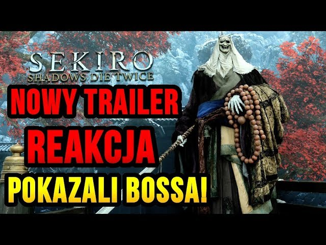 Sekiro Shadows Die Twice Nowy Trailer Reakcja Na Bossa