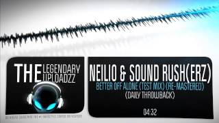 Neilio & Sound Rush(erz) - Better Off Alone (Test Mix) (Daily Throwback) [FULL HQ + HD]