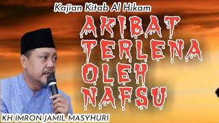 Download lagu KH IMRON JAMIL TERBARU || KAJIAN KITAB AL HIKAM || AKIBAT TERLENA OLEH NAFSU