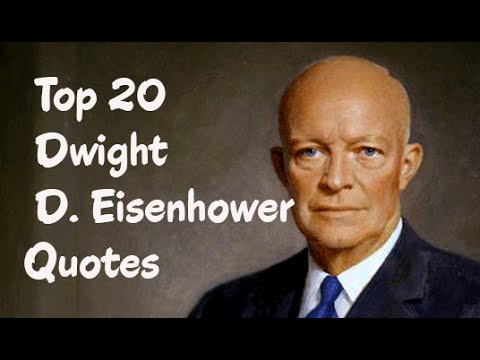 Top 20 Dwight D. Eisenhower Quotes -  The 34th President of the United States