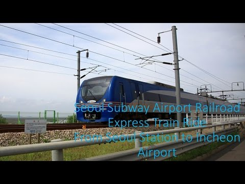 Airport Railroad Express Train Full Ride (Seoul Station-Incheon Airport)