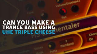 Is Triple Cheese U-HE Any Good? | Trance Tutorials