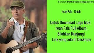 Entah - Iwan Fals [ Kualitas Tinggi ] - Download Full Album Musik Lagu Mp3