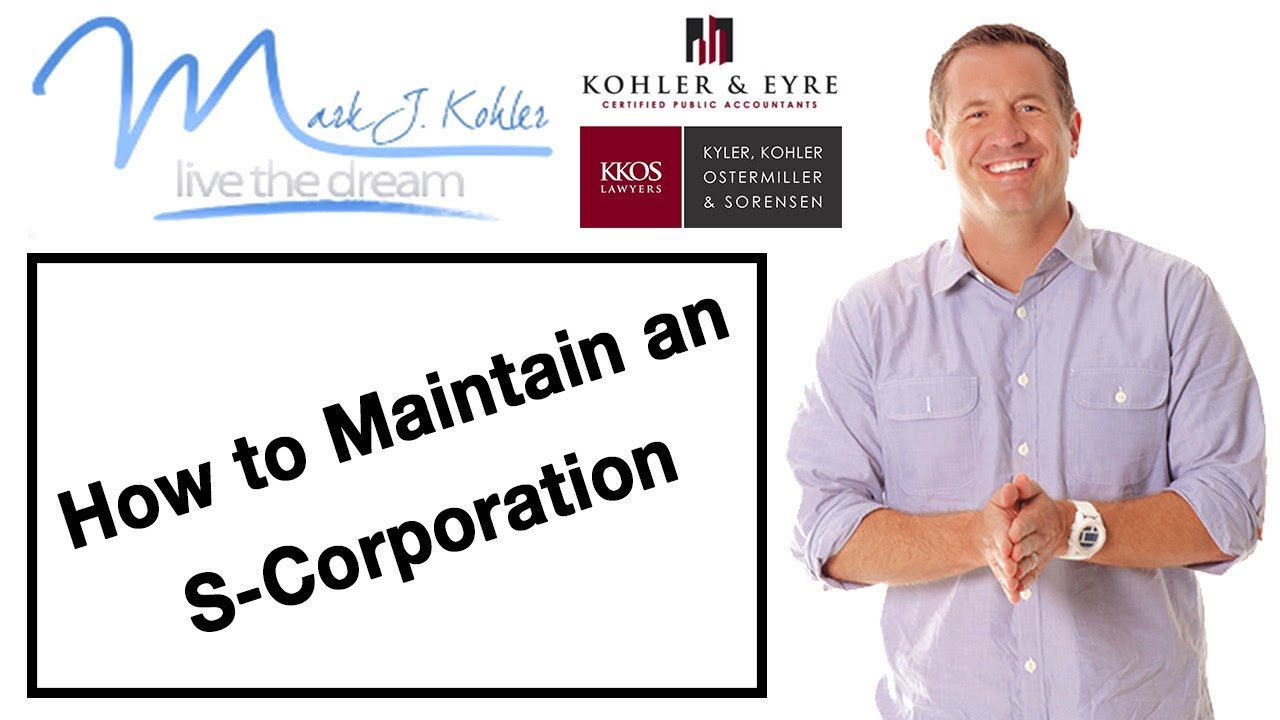How to Maintain an S-Corporation | Mark J Kohler | Tax & Legal Tip