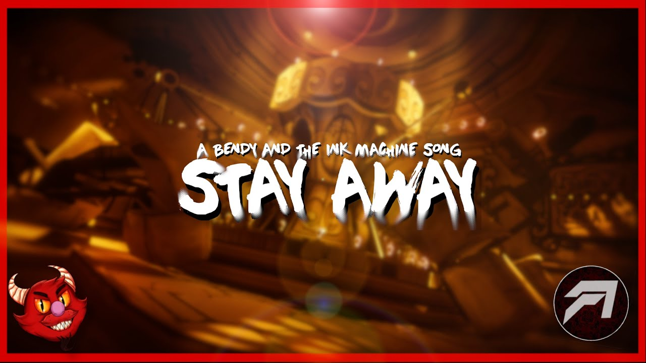 Bendy And The Ink Machine Song Stay Away Feat Astildi