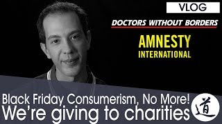 Black Friday Consumerism, No More! - We're giving to charities instead -