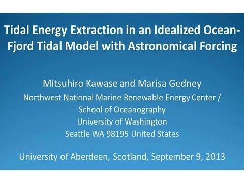 Tidal Energy Extraction in an idealized Ocean Fjord Tidal Model: Mitsuhiro Kawase and Marisa Gedney