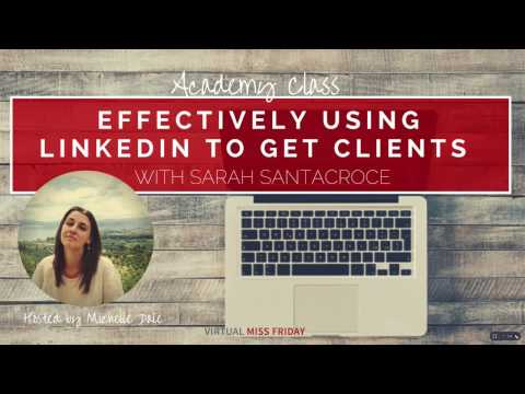 Free Class - How To Effectively Use Linkedin To Get Clients with Sarah Sanatacroce