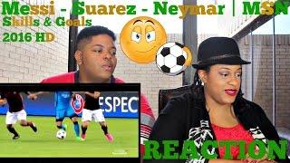 Messi - Suarez - Neymar   MSN ► Skills & Goals 2016 HD REACTION!!!