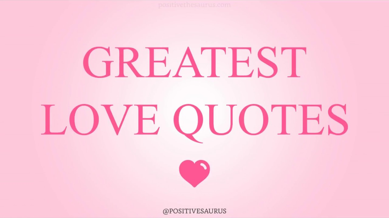 Greatest Love Quotes Greatest Love Quotes  Positivesaurus  Youtube