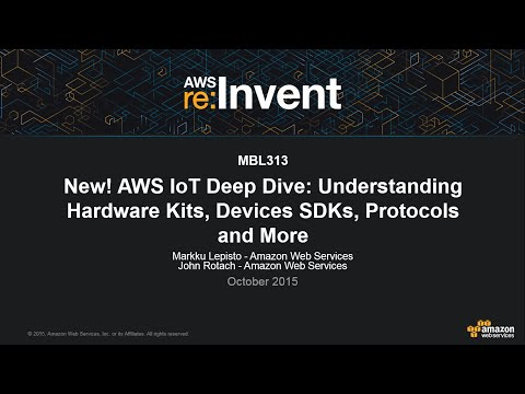 AWS re:Invent 2015 | (MBL313) New! AWS IoT: Understanding Hardware Kits, SDKs, & Protocols