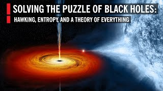 Solving the Puzzle of Black Holes: Hawking, Entropy, and a Theory of Everything