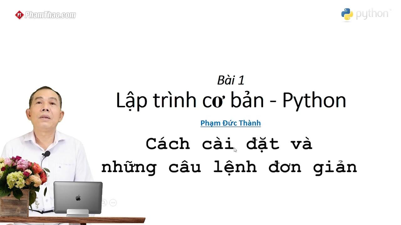 Lập trình Python cơ bản 1: Cách cài đặt và những câu lệnh đơn giản ...