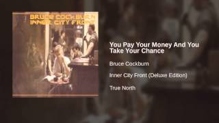 Bruce Cockburn - You Pay Your Money And You Take Your Chance