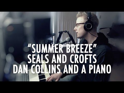 """Summer Breeze"" (Seals and Crofts Cover) – Dan Collins and a Piano"