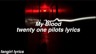 My Blood || twenty one pilots Lyrics Video