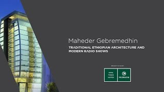 "Africa Now: Architect Maheder Gebremedhin ""Traditional Ethiopian Architecture"""