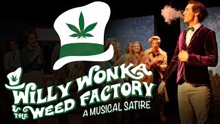 Willy Wonka and the Weed Factory - A Musical Satire