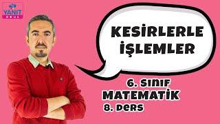 Kesirlerle İşlemler | Kesirler | 6. Sınıf Matematik Konu Anlatımları #6mtmtk