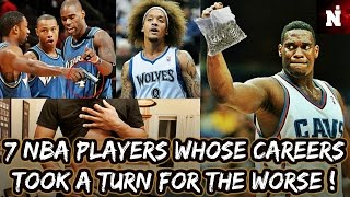 7 NBA Players Whose Careers Took A Turn For The Worse!
