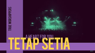 True Worshipers - Tetap Setia - A Heart For You