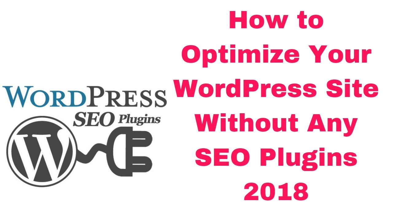 How to Optimize Your WordPress Site Without Any SEO Plugins