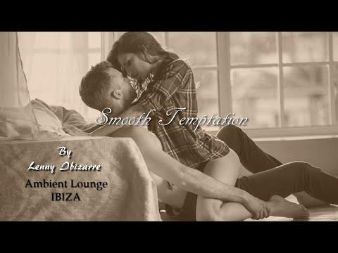 Lenny Ibizarre  -  Smooth Temptation [Ambient Lounge IBIZA]