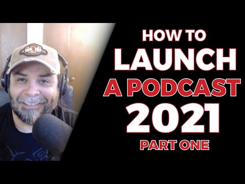 How To Launch A Podcast in 2021 - Part 1