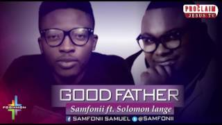 GOOD FATHER by (Samfonii ft Solomon Lange)