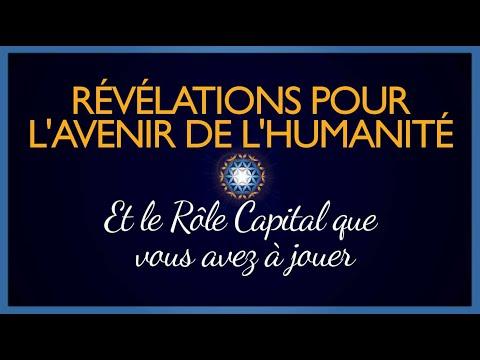Révélations pour l'Avenir de Notre Humanité et Notre Rôle Capital à Jouer