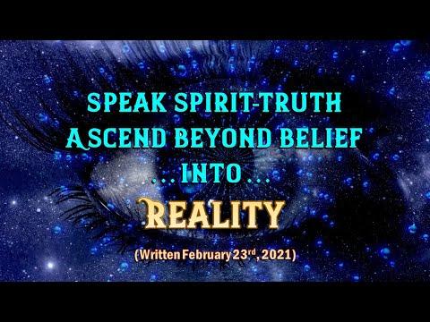 Speak Spirit-Truth... Ascend Beyond BeLIEf--Into Reality...