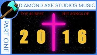 Top 10 Best Hit Songs of 2016 - Part 1 by Diamond Axe Studios Music