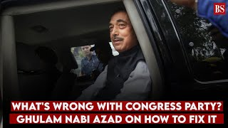 What's wrong with Congress party? Ghulam Nabi Azad on how to fix it