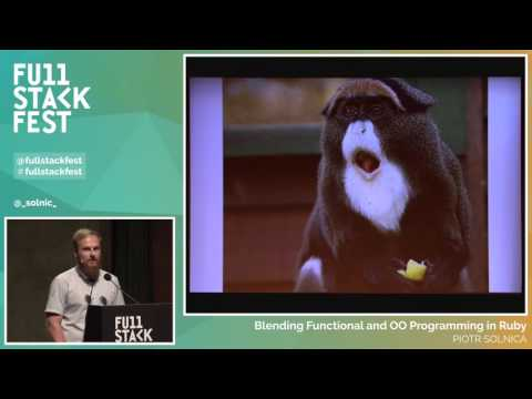 Full Stack Fest 2015: Blending Functional and OO Programming in Ruby, by Piotr Solnica