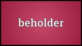 Beholder Meaning