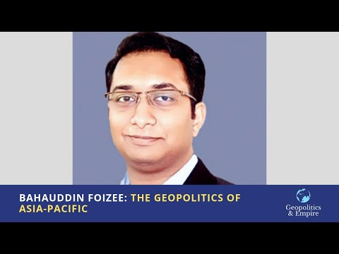 Bahauddin Foizee: The Geopolitics of Asia-Pacific