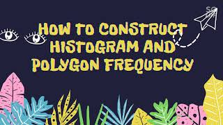 CONSTRUCT A HISTOGRAM AND FREQUECY POLYGON BY USING GEOGEBRA