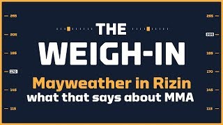 What Floyd Mayweather in Rizin Says About MMA | The Weigh-in #456
