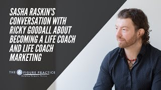 Sasha Raskin's conversation with Ricky Goodall about becoming a life coach and life coach marketing