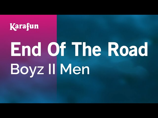 Karaoke end of the road boyz ii men *.