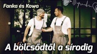 Fanka és Kowa - A bölcsődtől a sírodig