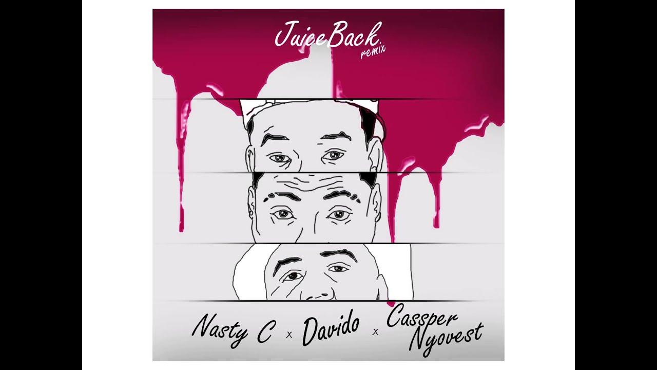 Download nasty c ft davido cassper nyovest-juice back remix